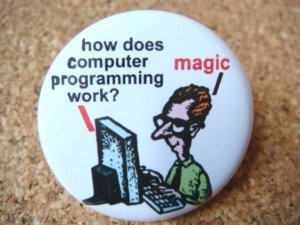 Get your button here. http://www.etsy.com/listing/50800011/how-does-computer-programming-work-magic